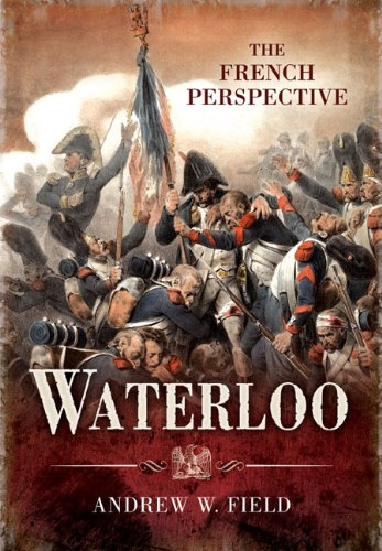 Waterloo The French Perspective Andrew Field